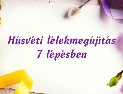 Húsvéti lélekmegújítás 7 lépésben